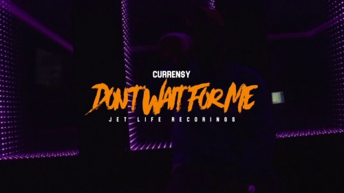 currensy-dont-wait-for-me