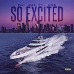 """Listen To Fat Joe Ft. Dre """"So Excited"""" [New Music]"""