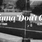 """Young Money Yawn """"Mama Don't Cry"""" Ft. Alondo Jackson"""